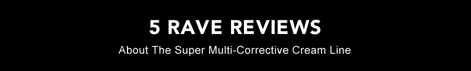 5 Rave Reviews About the Super Multi-Corrective Line